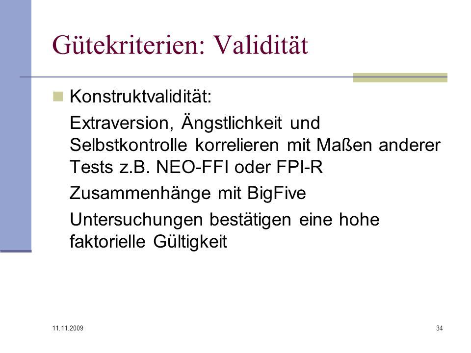 11.11.2009 34 Gütekriterien: Validität Konstruktvalidität: Extraversion, Ängstlichkeit und Selbstkontrolle korrelieren mit Maßen anderer Tests z.B. NE