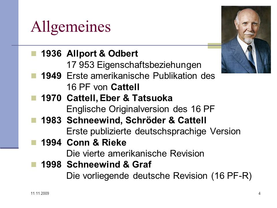 11.11.2009 4 Allgemeines 1936 Allport & Odbert 17 953 Eigenschaftsbeziehungen 1949 Erste amerikanische Publikation des 16 PF von Cattell 1970 Cattell,