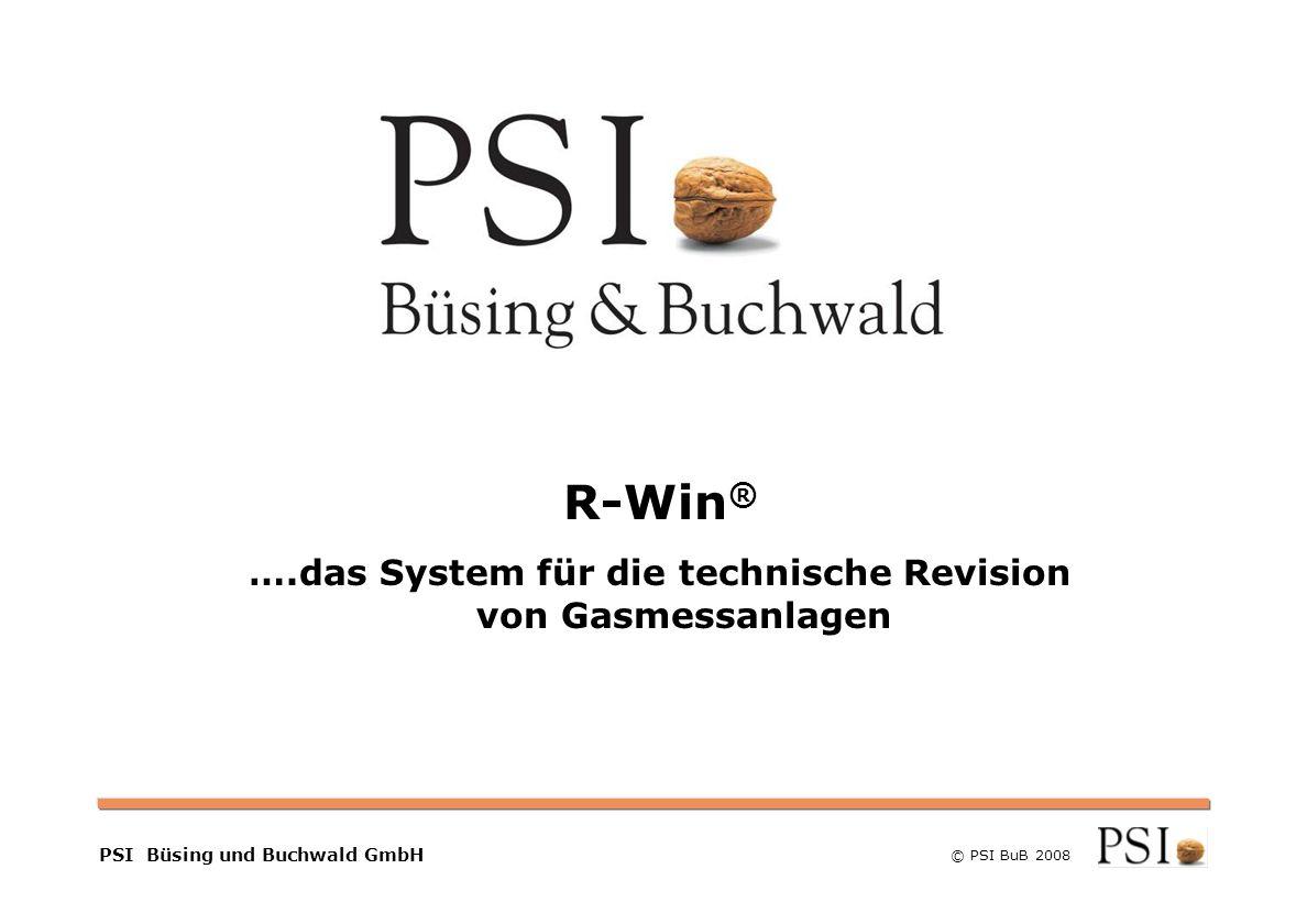 © PSI BuB 2008 NETZMANAGEMENT PSI Büsing und Buchwald GmbH R-Win ® ….das System für die technische Revision von Gasmessanlagen