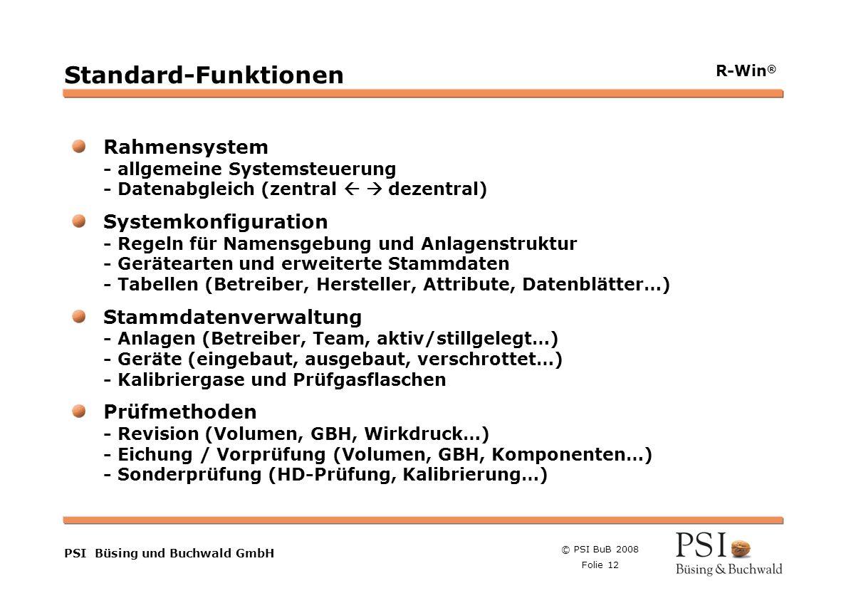 © PSI BuB 2008 Folie 12 Farben Buttons der Geschäftsgebiete Linienstärken 1 Punkt Städtebutton PSI Büsing und Buchwald GmbH R-Win ® Standard-Funktione