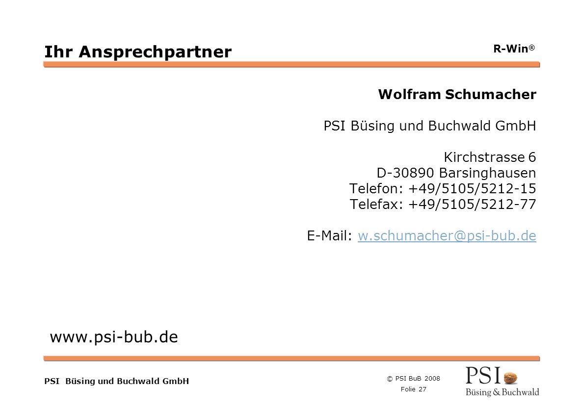 © PSI BuB 2008 Folie 27 Farben Buttons der Geschäftsgebiete Linienstärken 1 Punkt Städtebutton PSI Büsing und Buchwald GmbH R-Win ® Ihr Ansprechpartne