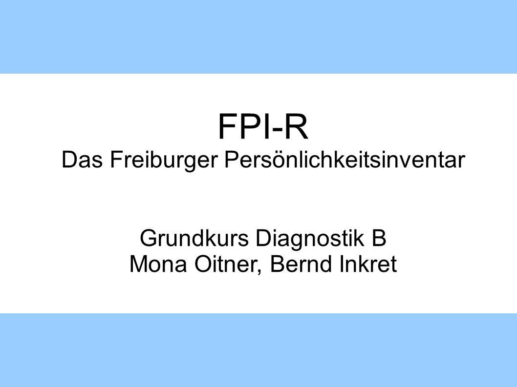 FPI-R – Das Freiburger Persönlichkeitsinventar Einführung und Entstehung Beim FPI-R handelt es sich um einen Persönlichkeitsstrukturtest FPI-R ist als Instrument zur Selbst- und Fremdbeurteilung der älteste und beliebteste mehrdimensionaler Persönlichkeitsfragebogen Erstfassung 1970 von Fahrenberg, Hampel und Selg (Hogrefe Verlag) (zuvor nur Übersetzungen angloamerikanischer Tests) Ursprüngliche Form aufgeteilt in: FPI-G (Hauptform mit 212 Items), FPI-A und FPI-B (Halb-/Parallelformen mit 114 Items) FPI-K (Kurzform mit 76 Items) Eichstichprobe mit N=630 sehr gering.