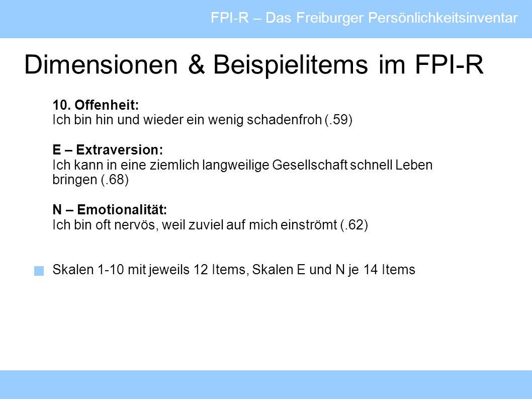 FPI-R – Das Freiburger Persönlichkeitsinventar Dimensionen & Beispielitems im FPI-R 10. Offenheit: Ich bin hin und wieder ein wenig schadenfroh (.59)