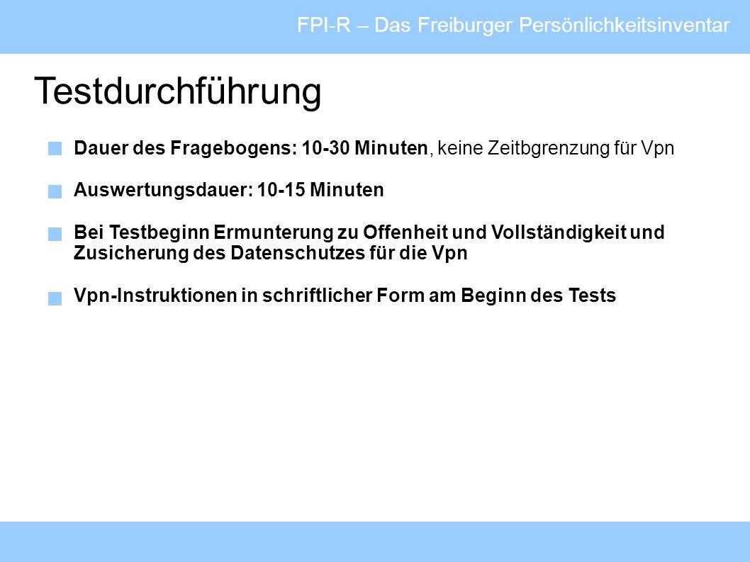 FPI-R – Das Freiburger Persönlichkeitsinventar Testdurchführung Dauer des Fragebogens: 10-30 Minuten, keine Zeitbgrenzung für Vpn Auswertungsdauer: 10