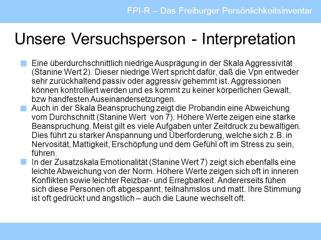 FPI-R – Das Freiburger Persönlichkeitsinventar Unsere Versuchsperson - Interpretation Eine überdurchschnittlich niedrige Ausprägung in der Skala Aggre