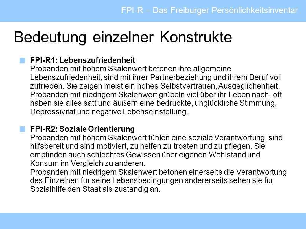 FPI-R – Das Freiburger Persönlichkeitsinventar Bedeutung einzelner Konstrukte FPI-R1: Lebenszufriedenheit Probanden mit hohem Skalenwert betonen ihre