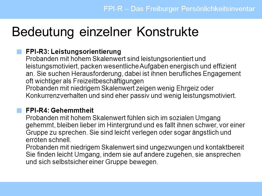 FPI-R – Das Freiburger Persönlichkeitsinventar Bedeutung einzelner Konstrukte FPI-R3: Leistungsorientierung Probanden mit hohem Skalenwert sind leistu