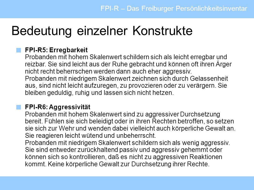 FPI-R – Das Freiburger Persönlichkeitsinventar Bedeutung einzelner Konstrukte FPI-R5: Erregbarkeit Probanden mit hohem Skalenwert schildern sich als l