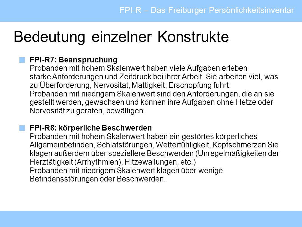 FPI-R – Das Freiburger Persönlichkeitsinventar Bedeutung einzelner Konstrukte FPI-R7: Beanspruchung Probanden mit hohem Skalenwert haben viele Aufgabe