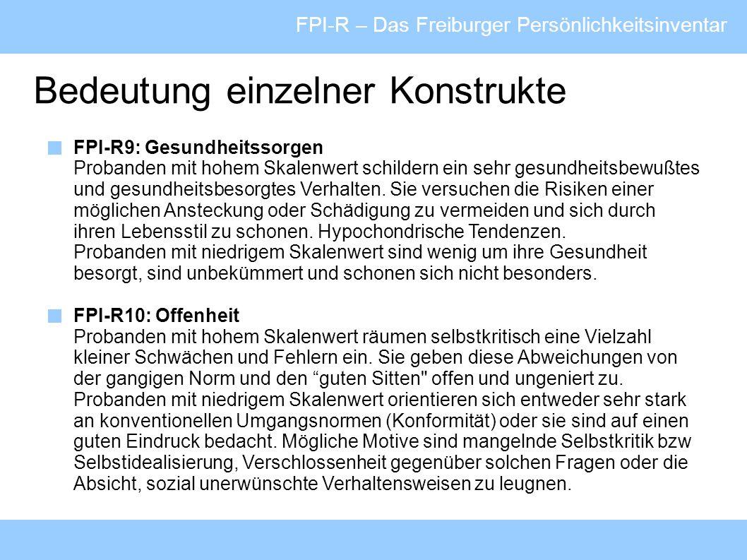 FPI-R – Das Freiburger Persönlichkeitsinventar Bedeutung einzelner Konstrukte FPI-R9: Gesundheitssorgen Probanden mit hohem Skalenwert schildern ein s