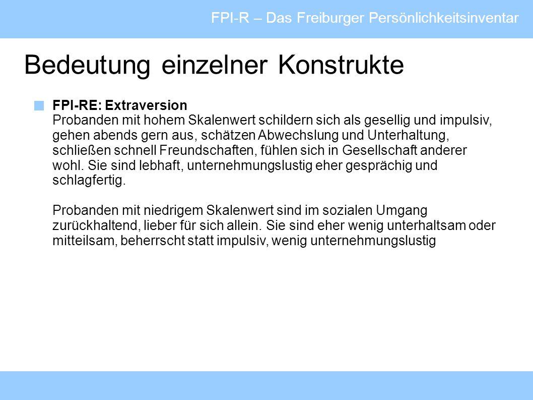 FPI-R – Das Freiburger Persönlichkeitsinventar Bedeutung einzelner Konstrukte FPI-RE: Extraversion Probanden mit hohem Skalenwert schildern sich als g