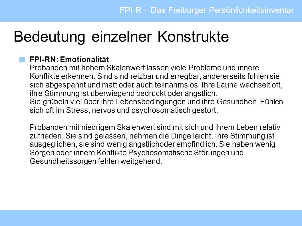 FPI-R – Das Freiburger Persönlichkeitsinventar Bedeutung einzelner Konstrukte FPI-RN: Emotionalität Probanden mit hohem Skalenwert lassen viele Proble