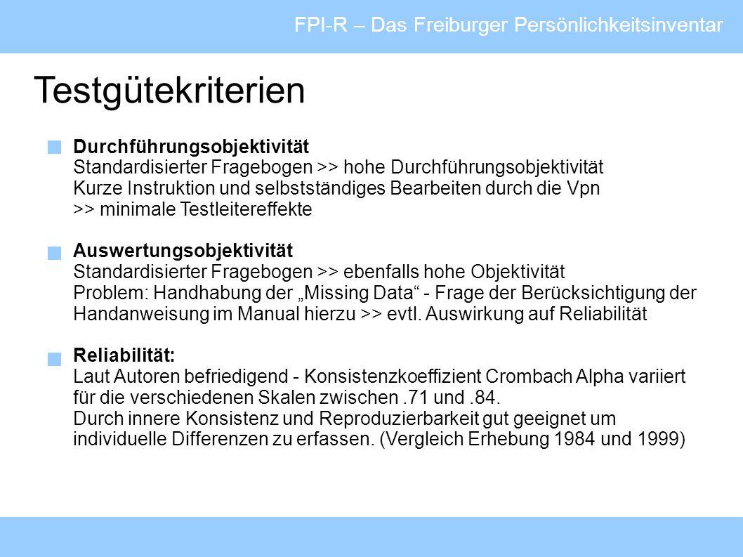 FPI-R – Das Freiburger Persönlichkeitsinventar Testgütekriterien Durchführungsobjektivität Standardisierter Fragebogen >> hohe Durchführungsobjektivit
