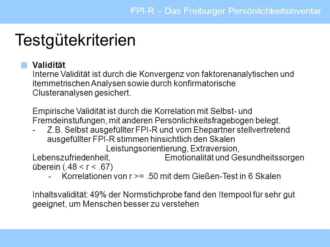 FPI-R – Das Freiburger Persönlichkeitsinventar Testgütekriterien Validität Interne Validität ist durch die Konvergenz von faktorenanalytischen und ite