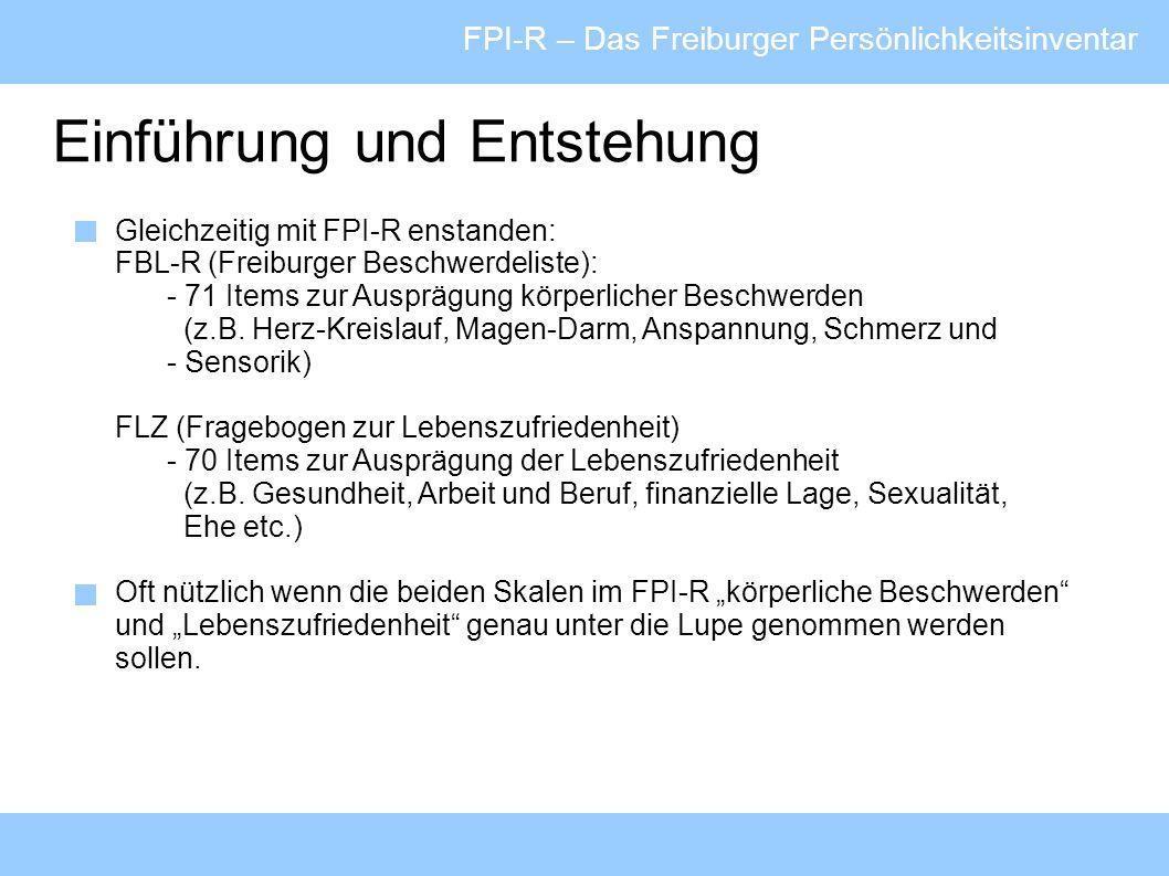 FPI-R – Das Freiburger Persönlichkeitsinventar Bedeutung einzelner Konstrukte FPI-RN: Emotionalität Probanden mit hohem Skalenwert lassen viele Probleme und innere Konflikte erkennen.