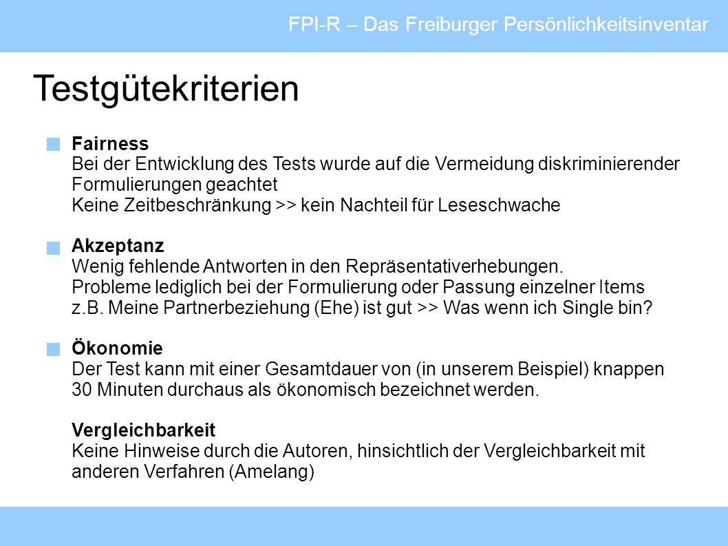 FPI-R – Das Freiburger Persönlichkeitsinventar Testgütekriterien Fairness Bei der Entwicklung des Tests wurde auf die Vermeidung diskriminierender For