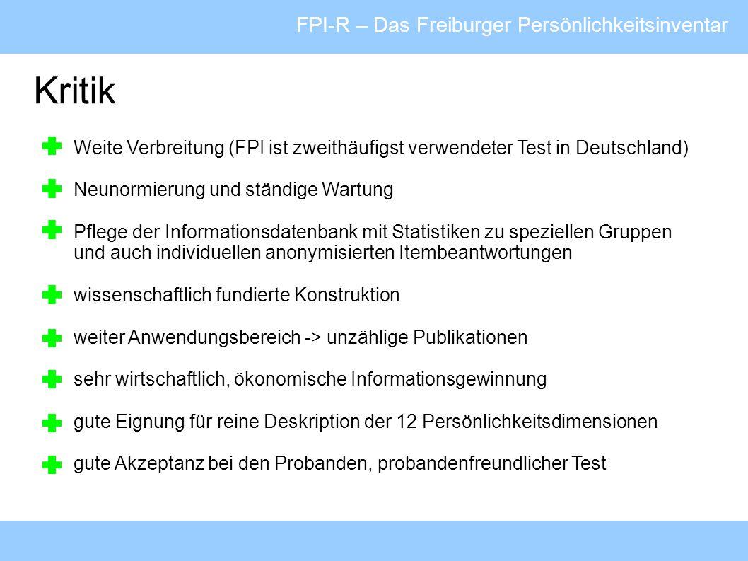 FPI-R – Das Freiburger Persönlichkeitsinventar Kritik Weite Verbreitung (FPI ist zweithäufigst verwendeter Test in Deutschland) Neunormierung und stän