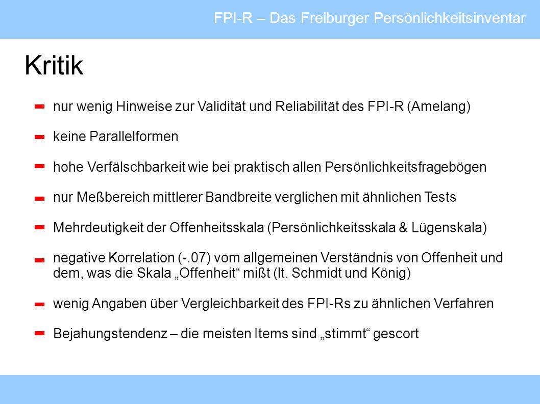 FPI-R – Das Freiburger Persönlichkeitsinventar Kritik nur wenig Hinweise zur Validität und Reliabilität des FPI-R (Amelang) keine Parallelformen hohe