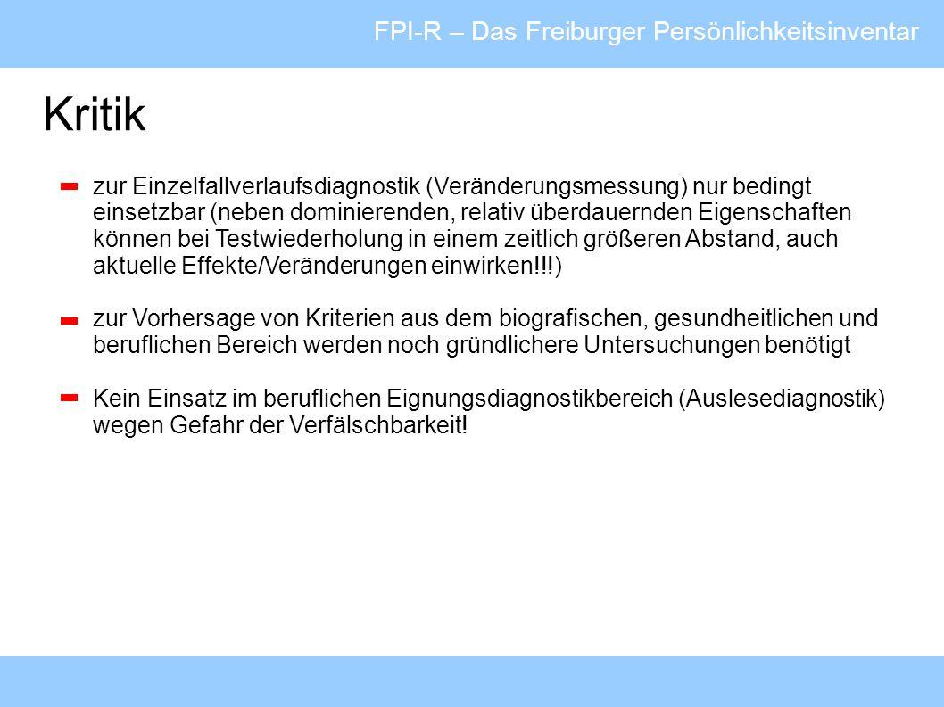 FPI-R – Das Freiburger Persönlichkeitsinventar Kritik zur Einzelfallverlaufsdiagnostik (Veränderungsmessung) nur bedingt einsetzbar (neben dominierend