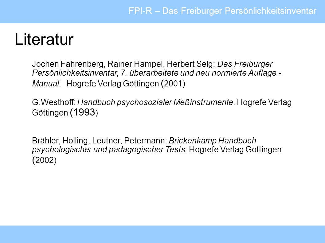 FPI-R – Das Freiburger Persönlichkeitsinventar Literatur Jochen Fahrenberg, Rainer Hampel, Herbert Selg: Das Freiburger Persönlichkeitsinventar, 7. üb