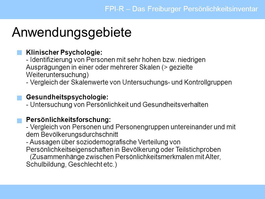 FPI-R – Das Freiburger Persönlichkeitsinventar Anwendungsgebiete Klinischer Psychologie: - Identifizierung von Personen mit sehr hohen bzw. niedrigen