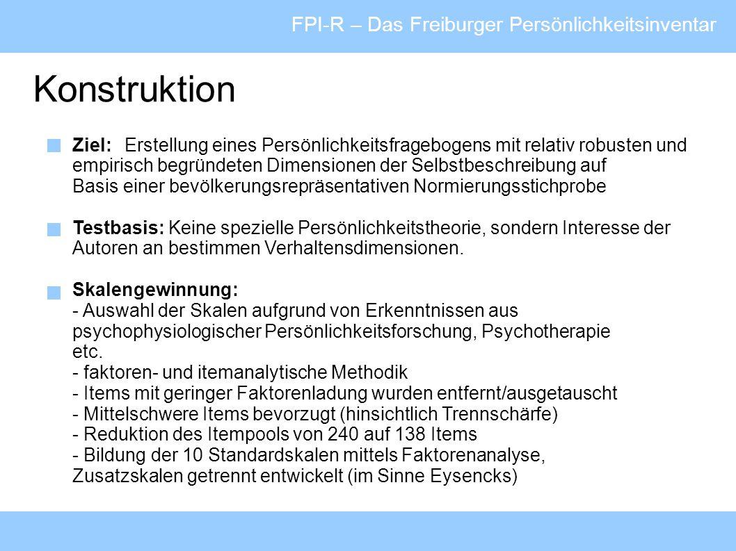 FPI-R – Das Freiburger Persönlichkeitsinventar Neuerungen im FPI-Revision Zusammenfassung der 9 Standardskalen des alten FPI zu 5 Skalen (Gehemmtheit, Erregbarkeit, Aggressivität, körperliche Beschwerden, Offenheit) Hinzufügen 5 neuer Skalen (Lebenszufriedenheit, soziale Orientierung, Leistungsorientierung, Beanspruchung, Gesundheitssorgen) > erweitertes FPI-Menschenbild Eliminierung der problematischen Maskulinität-Femininität-Skala, die ursprünglich zur Erfassung von Geschlechtssterotypen vorgesehen war (zur Vermeidung von Fehlinterpretationen und möglichem Missbrauchs – z.B.