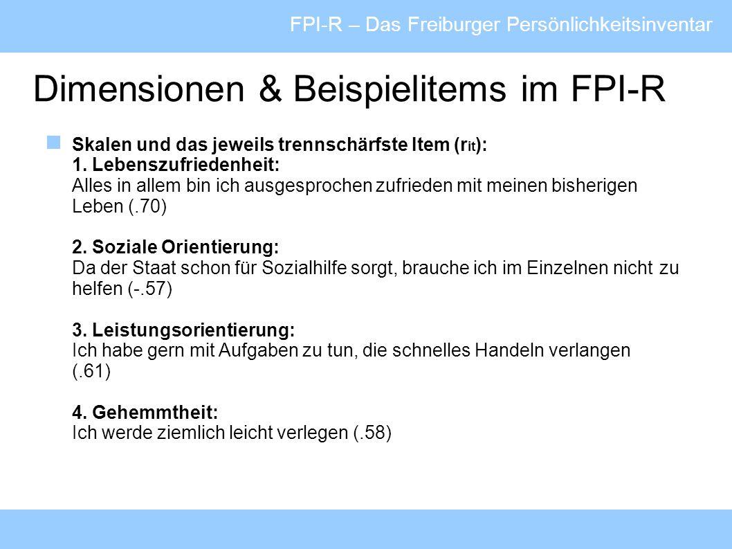 FPI-R – Das Freiburger Persönlichkeitsinventar Bedeutung einzelner Konstrukte FPI-R1: Lebenszufriedenheit Probanden mit hohem Skalenwert betonen ihre allgemeine Lebenszufriedenheit, sind mit ihrer Partnerbeziehung und ihrem Beruf voll zufrieden.