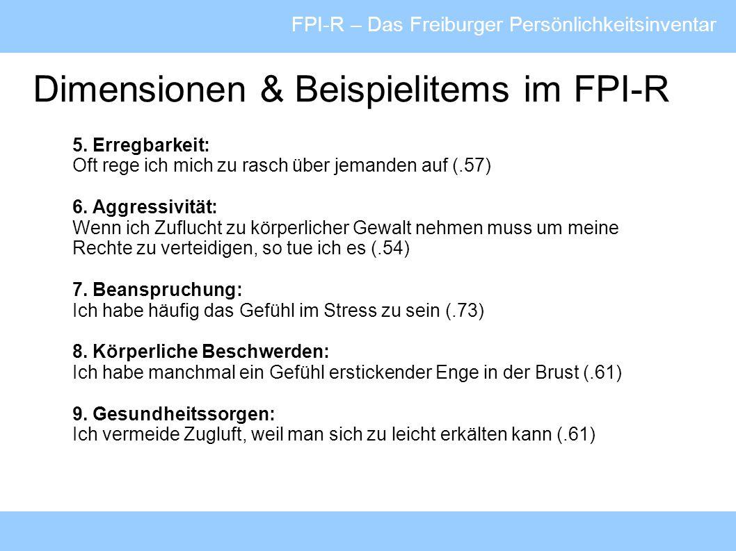 FPI-R – Das Freiburger Persönlichkeitsinventar Testgütekriterien Fairness Bei der Entwicklung des Tests wurde auf die Vermeidung diskriminierender Formulierungen geachtet Keine Zeitbeschränkung >> kein Nachteil für Leseschwache Akzeptanz Wenig fehlende Antworten in den Repräsentativerhebungen.