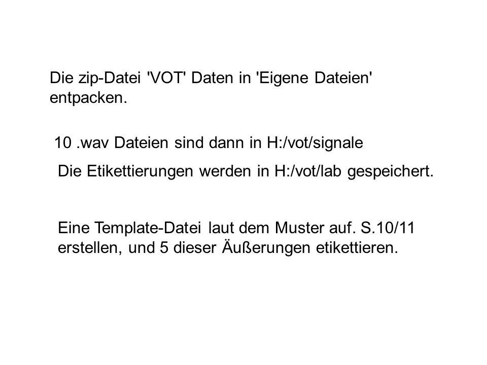 Die zip-Datei 'VOT' Daten in 'Eigene Dateien' entpacken. 10.wav Dateien sind dann in H:/vot/signale Die Etikettierungen werden in H:/vot/lab gespeiche