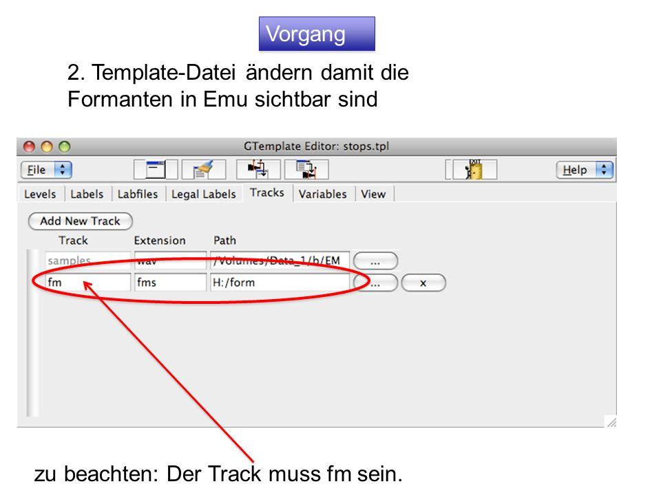 2. Template-Datei ändern damit die Formanten in Emu sichtbar sind Vorgang zu beachten: Der Track muss fm sein.