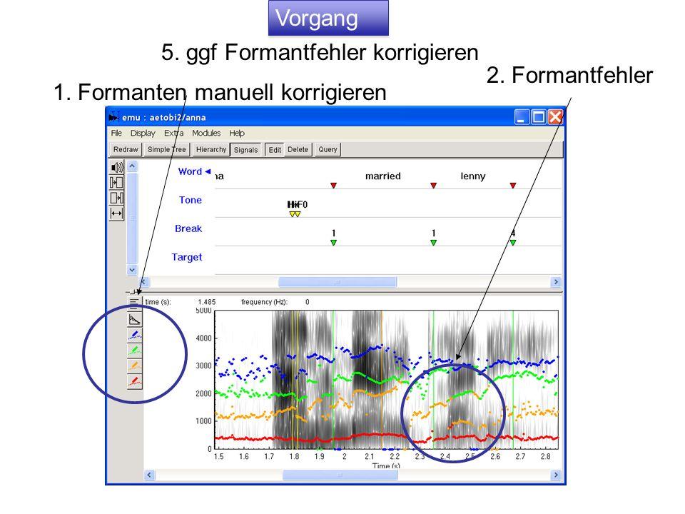 5. ggf Formantfehler korrigieren 1. Formanten manuell korrigieren 2. Formantfehler Vorgang