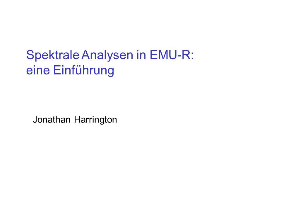 Spektrale Analysen in EMU-R: eine Einführung Jonathan Harrington