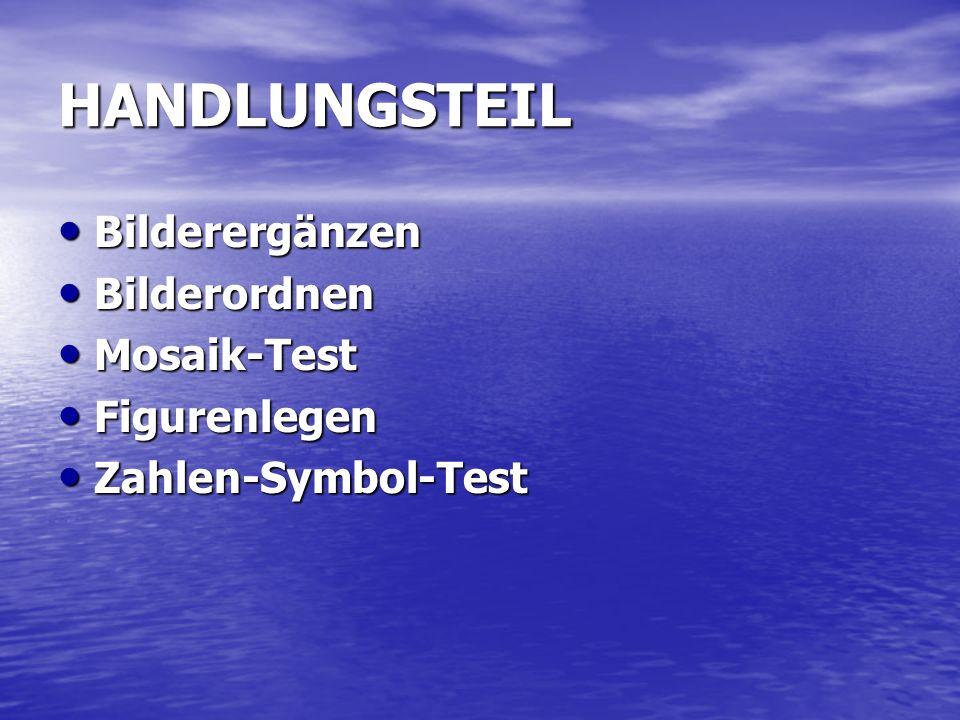 HANDLUNGSTEIL Bilderergänzen Bilderergänzen Bilderordnen Bilderordnen Mosaik-Test Mosaik-Test Figurenlegen Figurenlegen Zahlen-Symbol-Test Zahlen-Symb