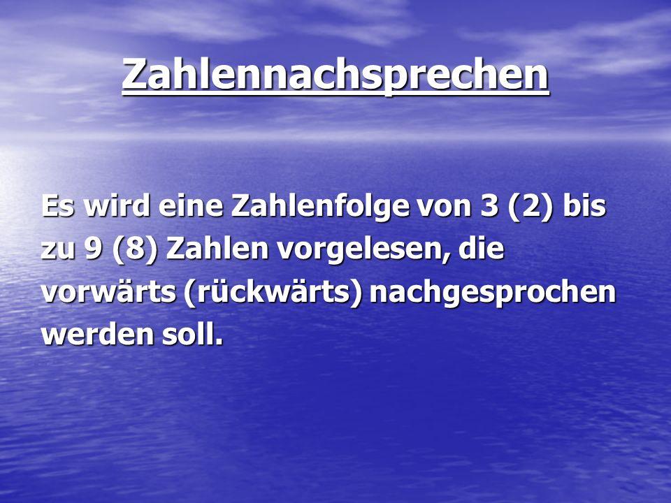 Zahlennachsprechen Es wird eine Zahlenfolge von 3 (2) bis zu 9 (8) Zahlen vorgelesen, die vorwärts (rückwärts) nachgesprochen werden soll.