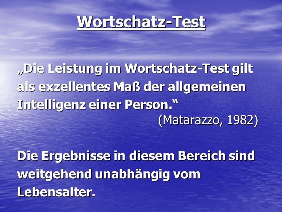 Wortschatz-Test Die Leistung im Wortschatz-Test gilt als exzellentes Maß der allgemeinen Intelligenz einer Person. (Matarazzo, 1982) Die Ergebnisse in