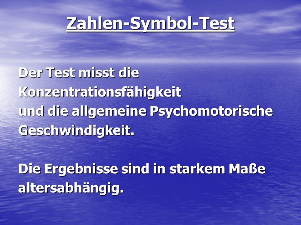 Zahlen-Symbol-Test Der Test misst die Konzentrationsfähigkeit und die allgemeine Psychomotorische Geschwindigkeit. Die Ergebnisse sind in starkem Maße