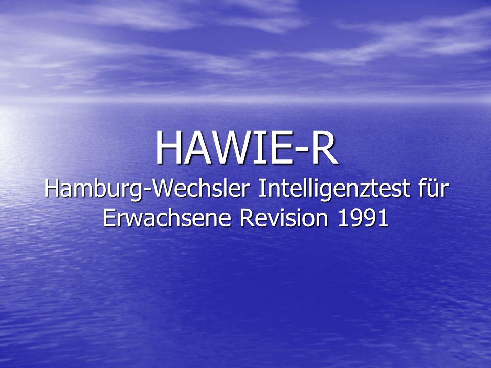 Der HAWIE-R ist die Revision der deutschsprachigen Version des amerikanischen WAIS (Wechsler-Adult- Intelligence-Schale) Der HAWIE-R ist die Revision der deutschsprachigen Version des amerikanischen WAIS (Wechsler-Adult- Intelligence-Schale) Erstveröffentlichung des amerikanischen Originals von David Wechsler 1955 Erstveröffentlichung des amerikanischen Originals von David Wechsler 1955 Erste deutsche Fassung von Hardesty und Lauber 1956 Erste deutsche Fassung von Hardesty und Lauber 1956 Revision: in den USA 1981 Revision: in den USA 1981 in Deutschland 1991