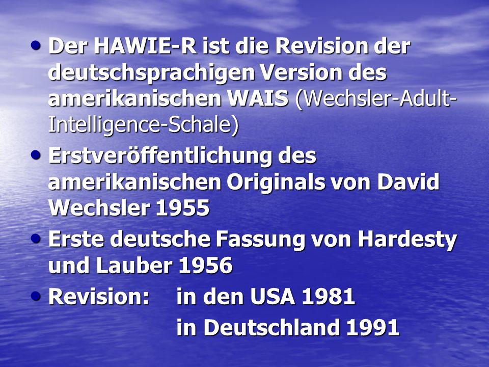 Der HAWIE-R ist die Revision der deutschsprachigen Version des amerikanischen WAIS (Wechsler-Adult- Intelligence-Schale) Der HAWIE-R ist die Revision