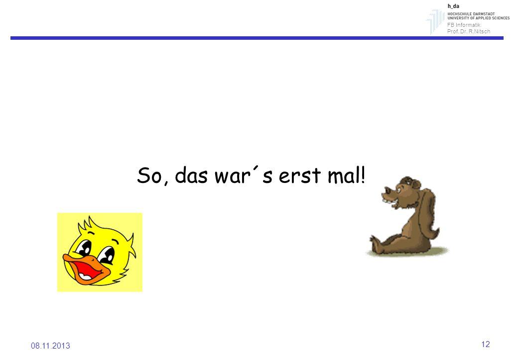 FB Informatik Prof. Dr. R.Nitsch 08.11.2013 12 So, das war´s erst mal!