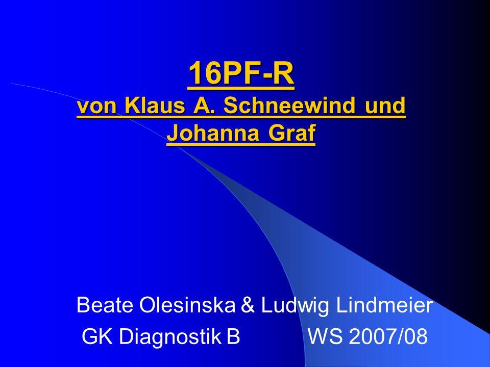16PF-R von Klaus A. Schneewind und Johanna Graf Beate Olesinska & Ludwig Lindmeier GK Diagnostik B WS 2007/08
