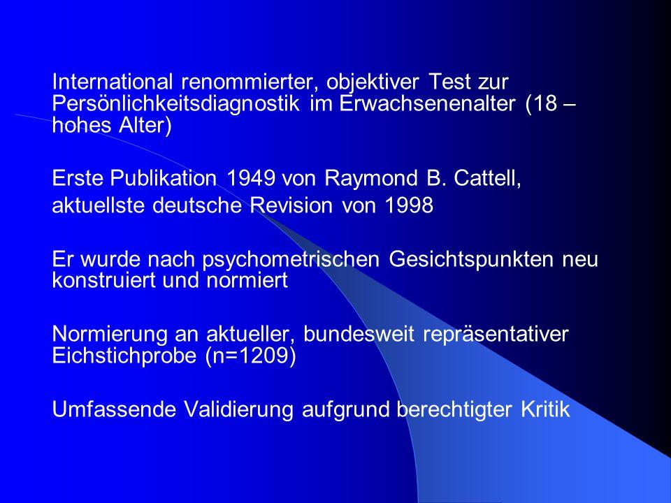 Konstruktvalidität Anmerkung zum NEO-FFI: Cronbach-Alpha:.71 -.85 Retest-Reilabilitäten nach 2 Jahren:.65 -.81 Untersuchung der Zusammenhänge 16PF-R und NEO-FFI: Repräsentativer Stichprobe vorgelegt n=618 (330 Frauen, 288 Männer) Altersspanne: 18 bis 70 Jahre (durchschnittl.