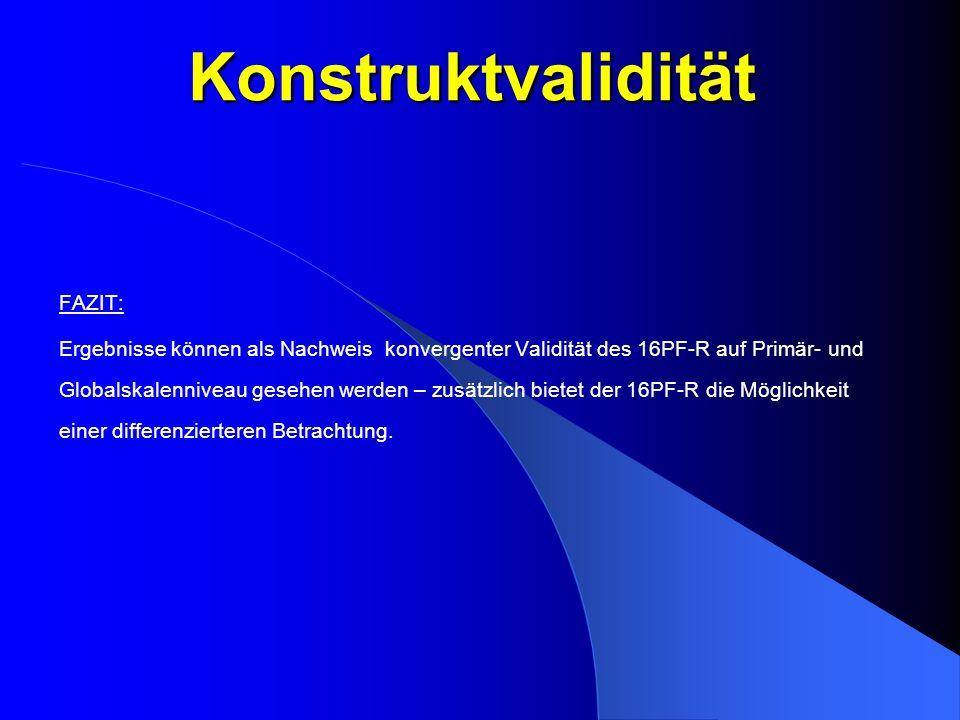 Konstruktvalidität FAZIT: Ergebnisse können als Nachweis konvergenter Validität des 16PF-R auf Primär- und Globalskalenniveau gesehen werden – zusätzl