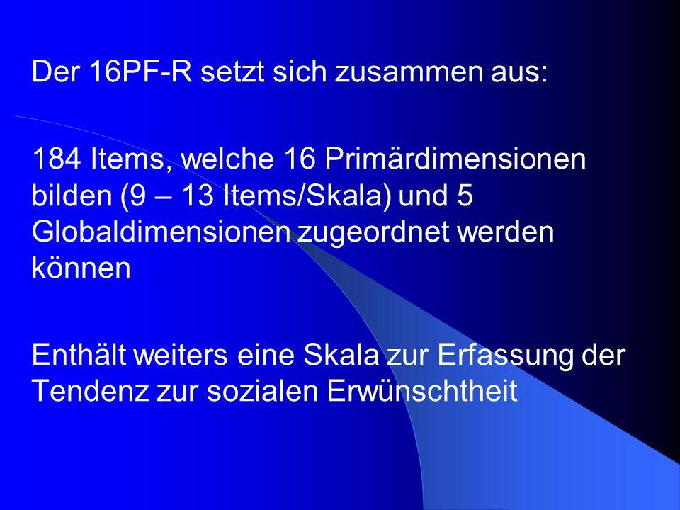 Der 16PF-R setzt sich zusammen aus: 184 Items, welche 16 Primärdimensionen bilden (9 – 13 Items/Skala) und 5 Globaldimensionen zugeordnet werden könne