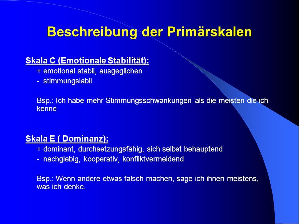 Beschreibung der Primärskalen Skala C (Emotionale Stabilität): + emotional stabil, ausgeglichen - stimmungslabil Bsp.: Ich habe mehr Stimmungsschwanku