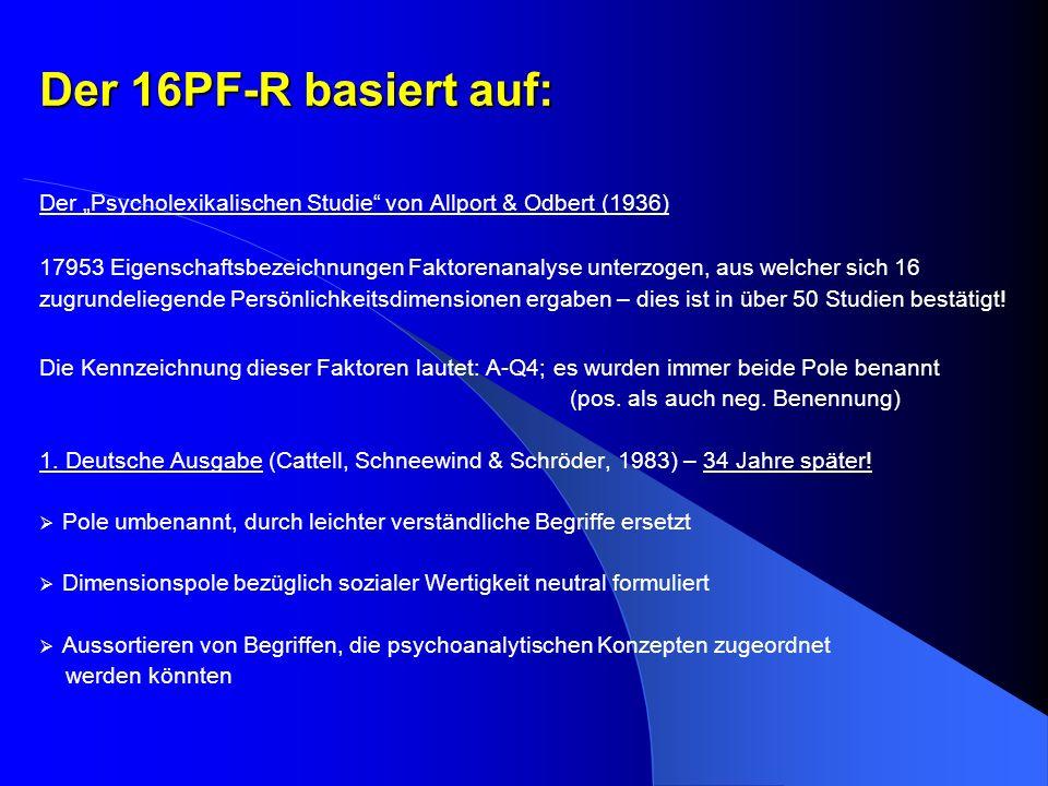 Der 16PF-R basiert auf: Der Psycholexikalischen Studie von Allport & Odbert (1936) 17953 Eigenschaftsbezeichnungen Faktorenanalyse unterzogen, aus wel