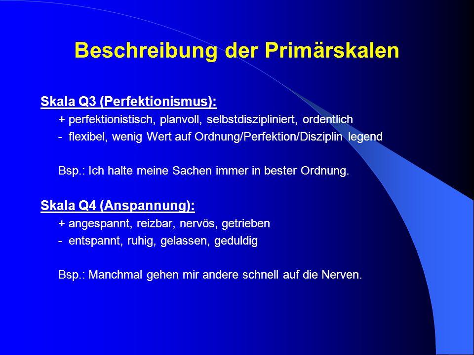 Beschreibung der Primärskalen Skala Q3 (Perfektionismus): + perfektionistisch, planvoll, selbstdiszipliniert, ordentlich - flexibel, wenig Wert auf Or