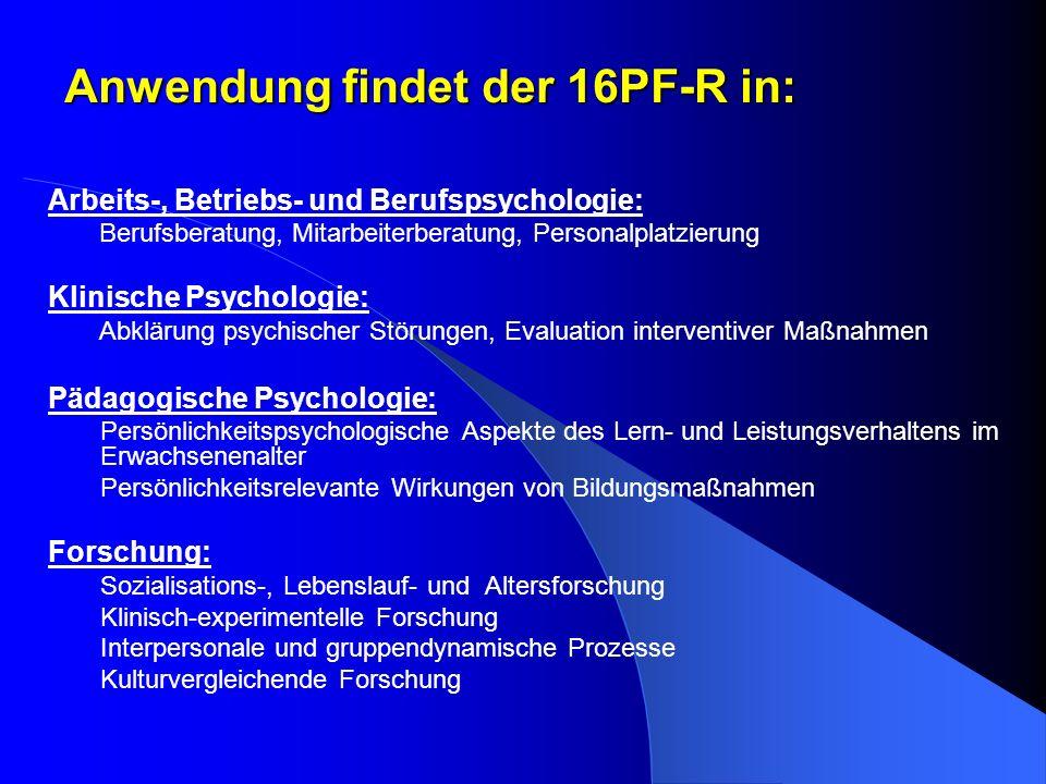Anwendung findet der 16PF-R in: Arbeits-, Betriebs- und Berufspsychologie: Berufsberatung, Mitarbeiterberatung, Personalplatzierung Klinische Psycholo