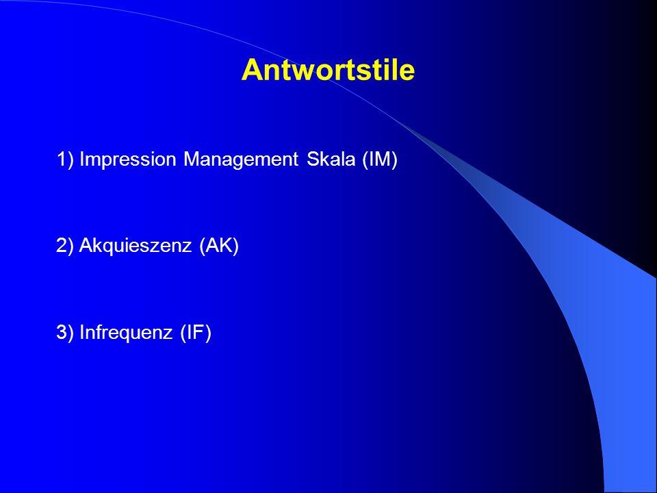 Antwortstile 1) Impression Management Skala (IM) 2) Akquieszenz (AK) 3) Infrequenz (IF)