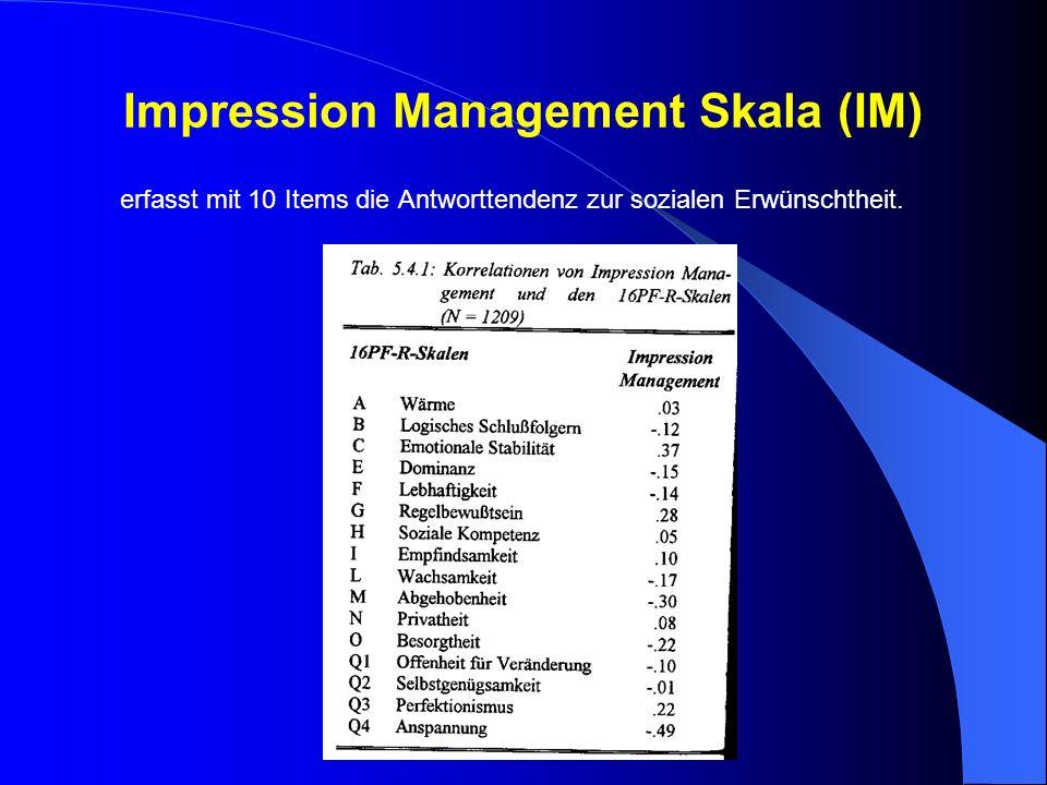 Impression Management Skala (IM) erfasst mit 10 Items die Antworttendenz zur sozialen Erwünschtheit.