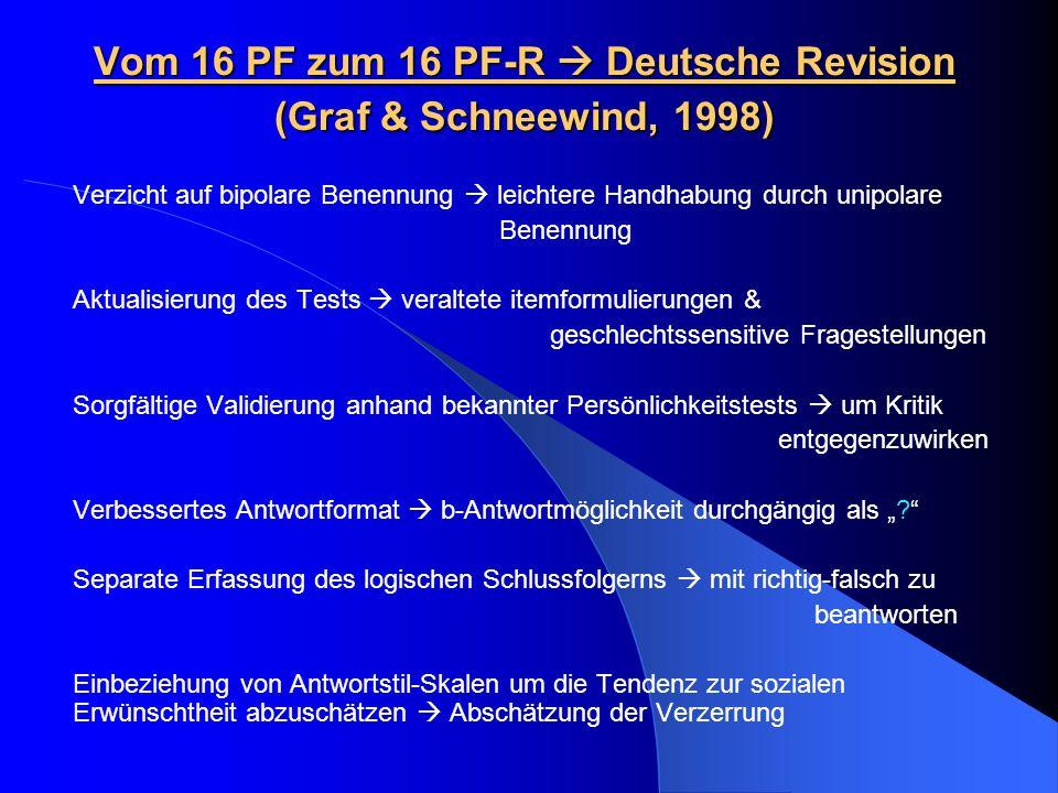 Vom 16 PF zum 16 PF-R Deutsche Revision (Graf & Schneewind, 1998) Verzicht auf bipolare Benennung leichtere Handhabung durch unipolare Benennung Aktua